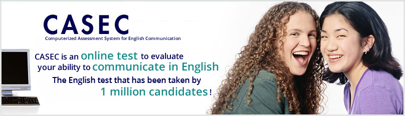 CASEC is an online test to evalute your ability to communicate in English. The English test that has been taken by 1 million candidates!